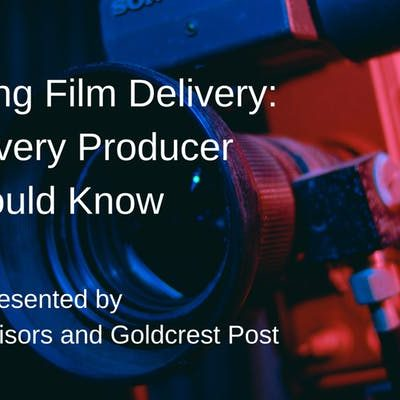 Goldcrest Post and CinePointe Advisors to Host Workshop on Film Delivery